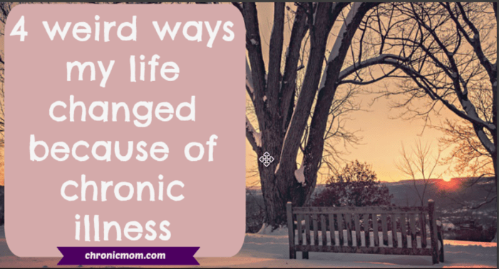 4 weird ways my life changed because of chronic illness