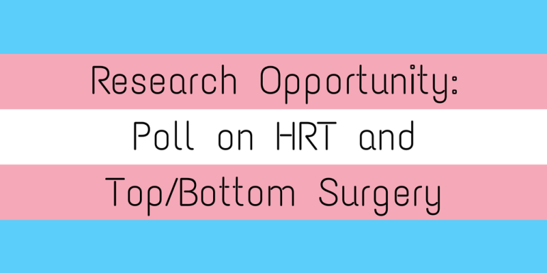 Research Opportunity: Poll on HRT and Top/Bottom Surgery