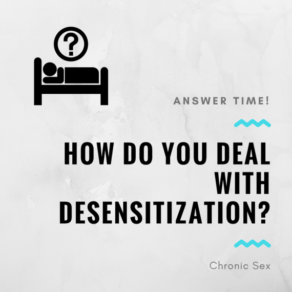 "white paper background with a black figure of a person in bed with a question mark over their head (upper left) and black text: ""Answer time!"" then teal squiggle then ""How Do You Deal With Desensitization?"" then teal squiggle then ""Chronic Sex"""