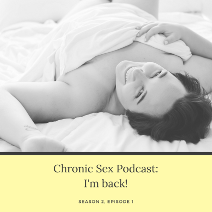 """B&W photo of Kirsten upside down and covered in white sheets on a bed, smiling at the camera; under the photo is a light yellow box with black text """"Chronic Sex Podcast: I'm back! Season 2, Episode 1"""""""