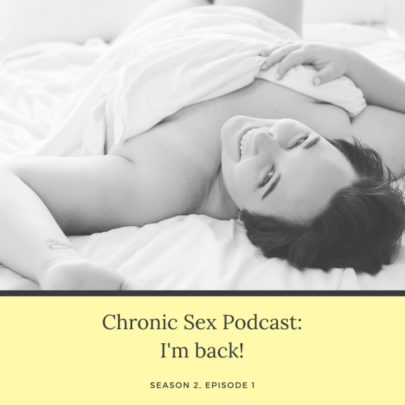 "B&W photo of Kirsten upside down and covered in white sheets on a bed, smiling at the camera; under the photo is a light yellow box with black text ""Chronic Sex Podcast: I'm back! Season 2, Episode 1"""
