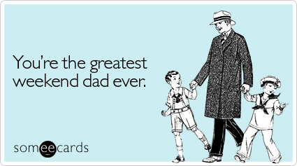 greatest-weekend-dad-ever-family-ecard-someecards