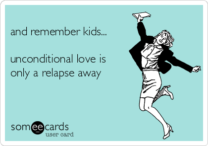 unconditional-love-is-only-a-relapse-away-c7301