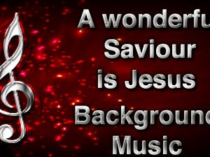 A wonderful Saviour is Jesus Christian Background Music with multi verse tracks and versions. Enhance your worship experience Services or prayer meetings.