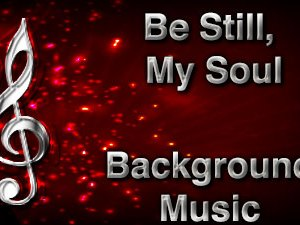 Be Still My Soul Christian Background Music with multi verse tracks and versions. Enhance your worship experience Services or prayer meetings.