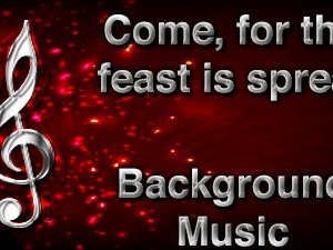Come for the feast is spread Christian Background Music with multi verse tracks and versions. Enhance your worship experience Services or prayer meetings.