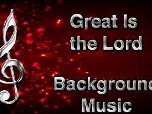 Great Is the Lord Christian Background Music with multi verse tracks and versions. Enhance your worship experience Services or prayer meetings.