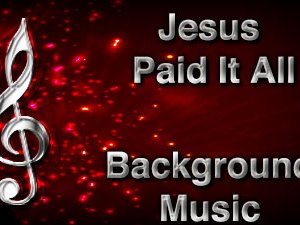 Jesus Paid It All Christian Background Music with multi verse tracks and versions. Enhance your worship experience Services or prayer meetings.