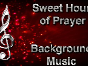 Sweet Hour of Prayer Christian Background Music with multi verse tracks and versions. Enhance your worship experience Services or prayer meetings.