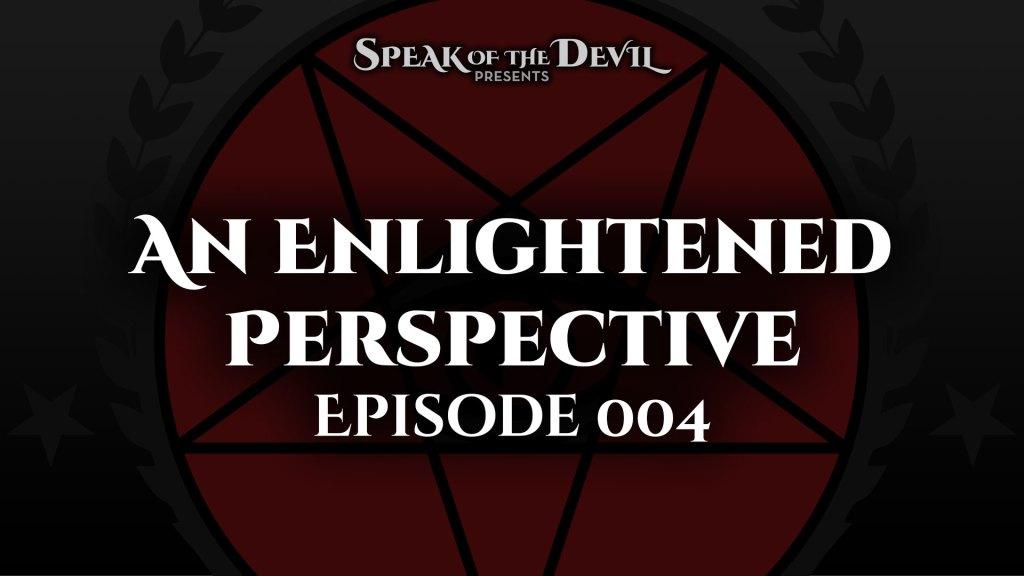 Speak of the Devil presents An Enlightened Perspective – Episode 004