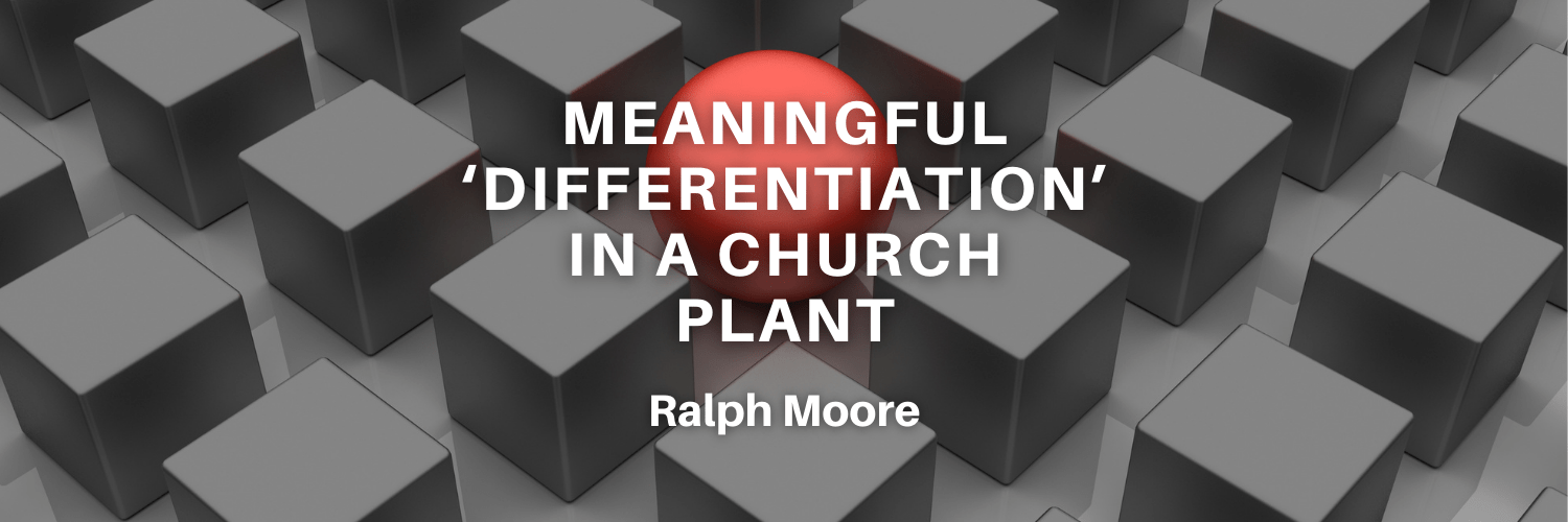Meaningful 'Differentiation' In A Church Plant
