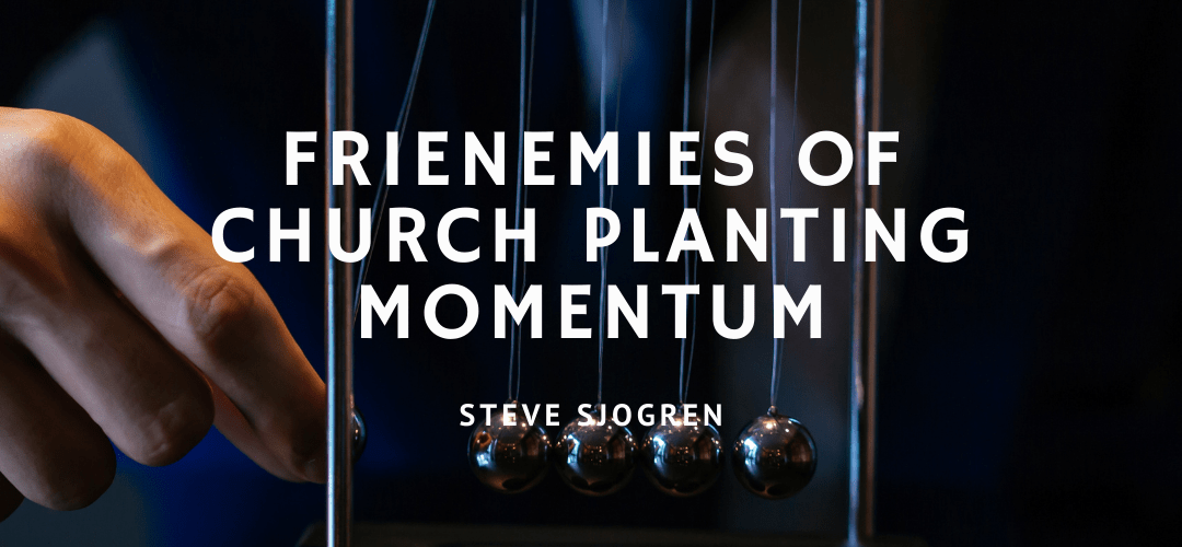 Frienemies of Church Planting Momentum