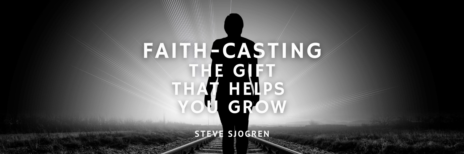 Faith-casting – The Gift That Helps You Grow