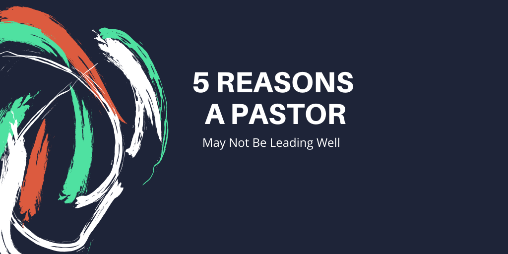 5 Reasons a Pastor May Not Be Leading Well