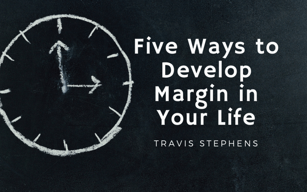 Five Ways to Develop Margin in Your Life