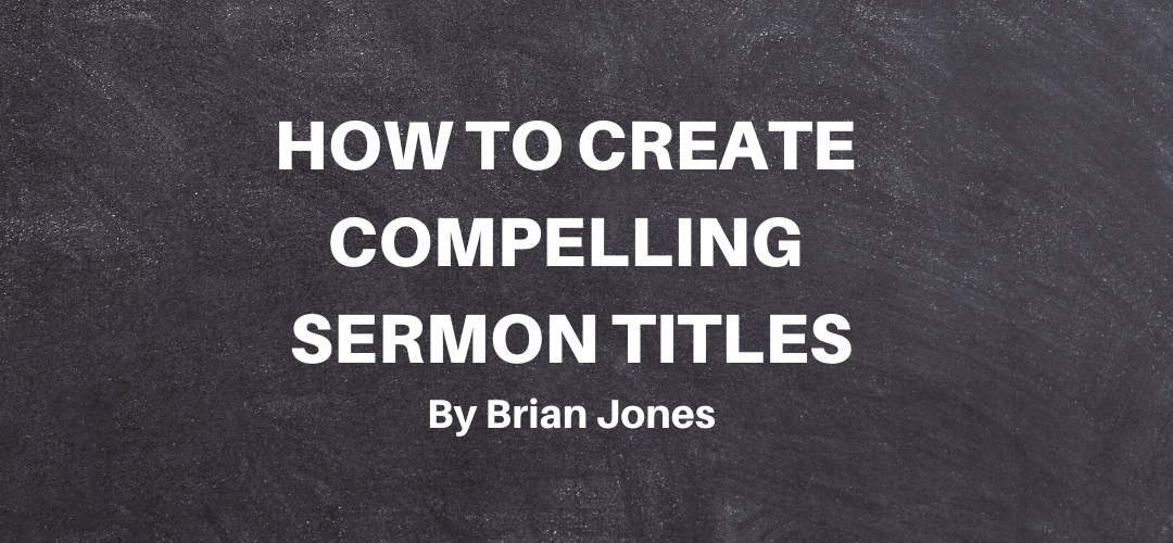 How To Create Compelling Sermon Titles