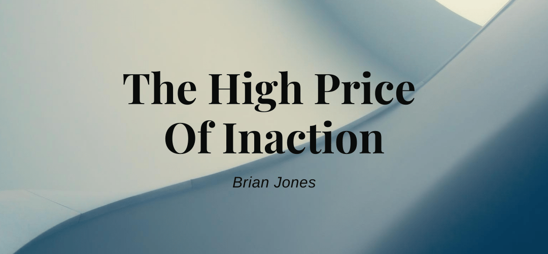 The High Price Of Inaction