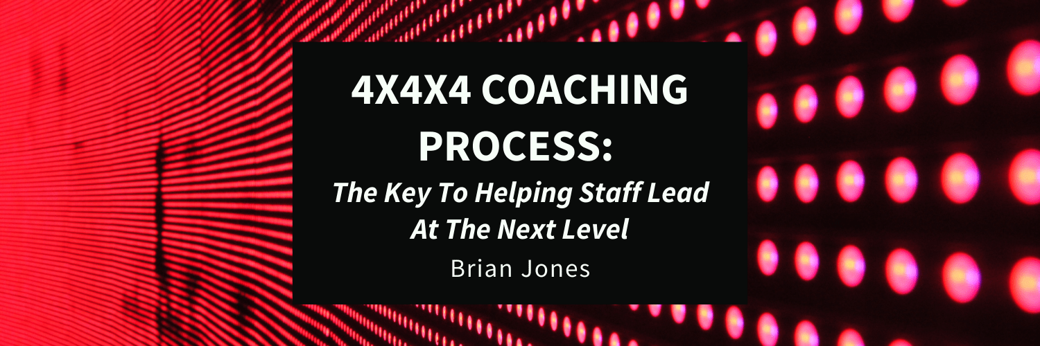 4x4x4 Coaching Process: The Key To Helping Staff Lead At The Next Level
