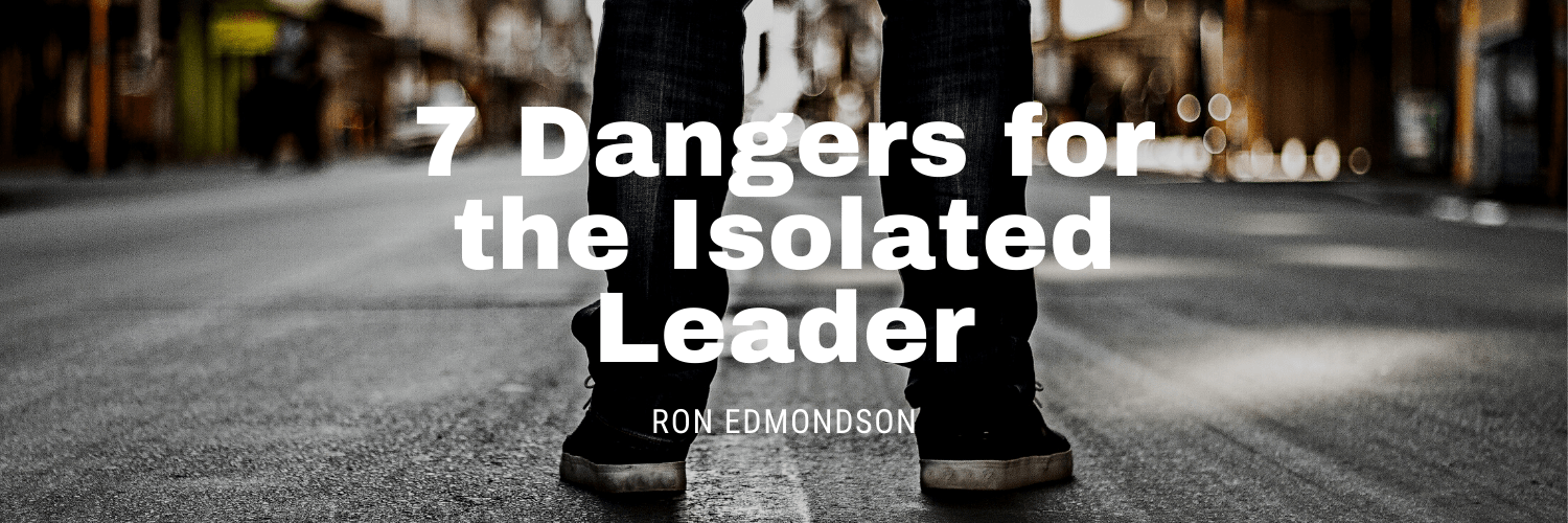 7 Dangers for the Isolated Leader