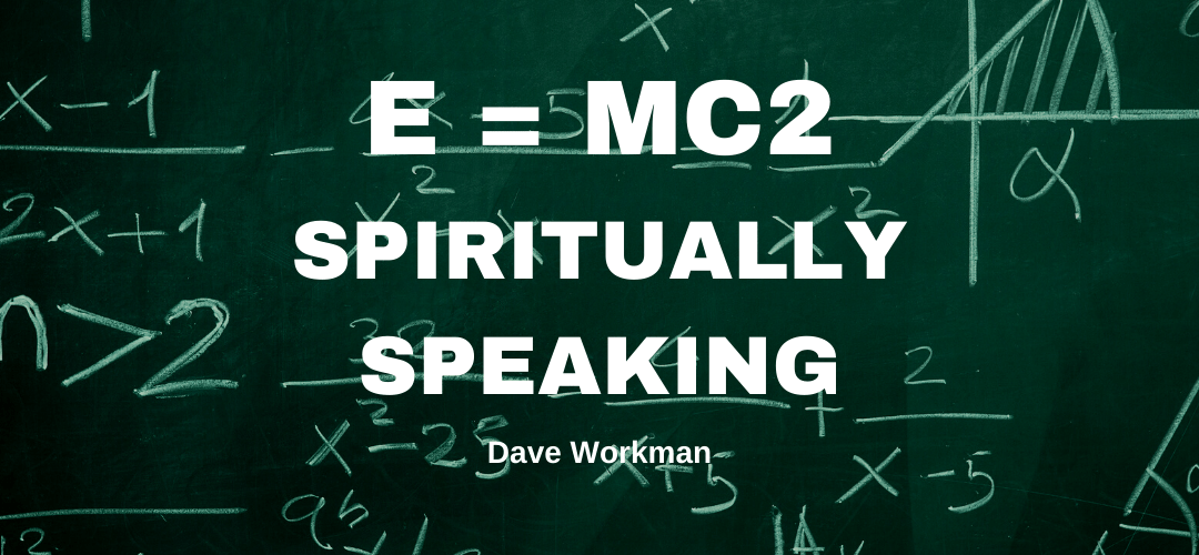 E = mc2 …Spiritually Speaking