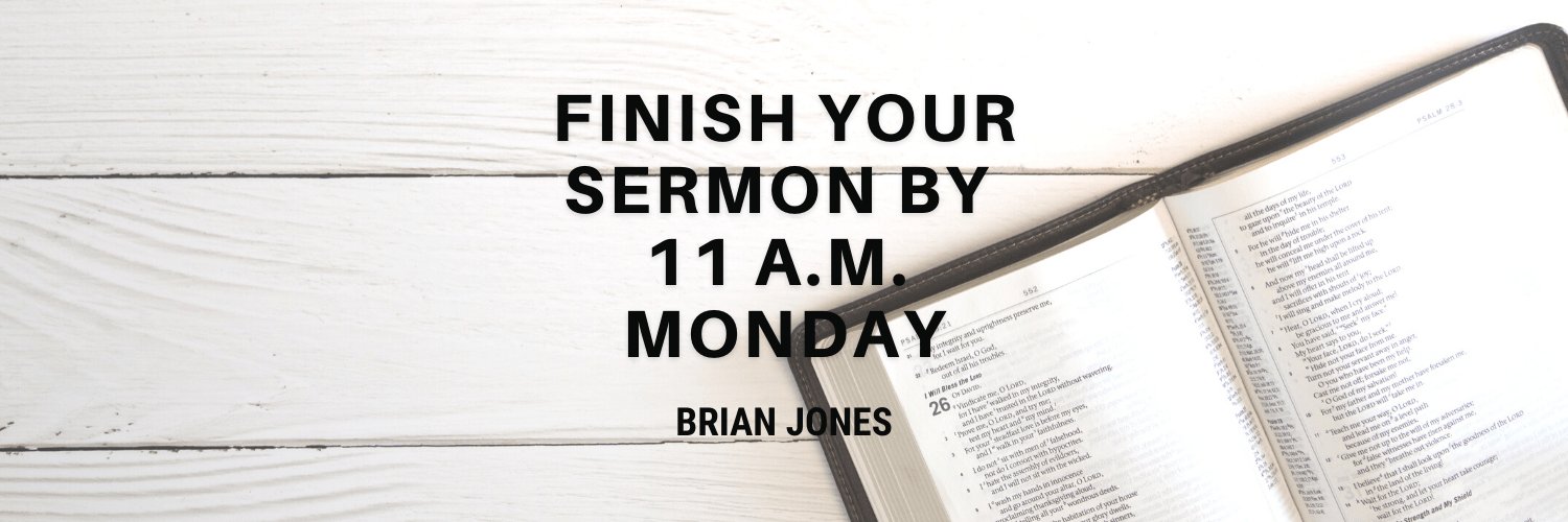 Finish Your Sermon by 11 a.m. Monday