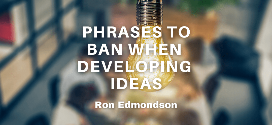Phrases to Ban When Developing Ideas