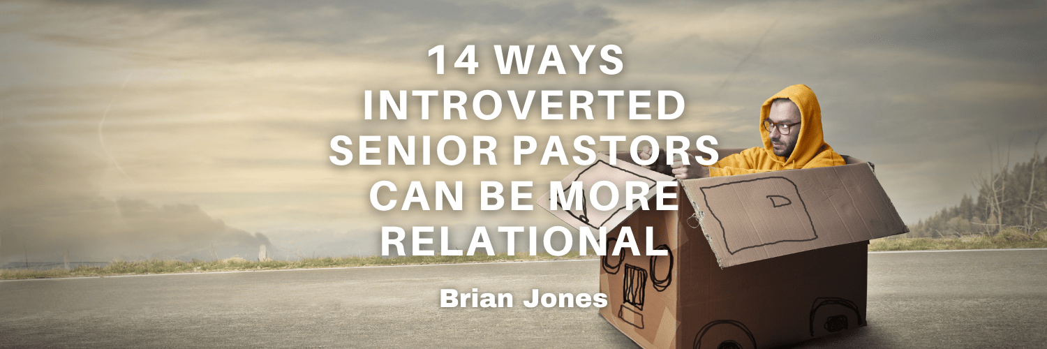 14 Ways Introverted Senior Pastors Can Be More Relational (without wearing themselves out)
