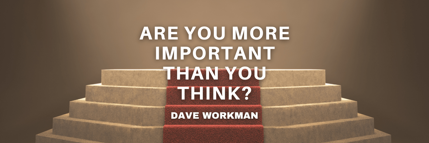 Are You More Important Than You Think?