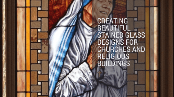 Creating Beautiful Stained Glass Designs for Churches and Religious Buildings
