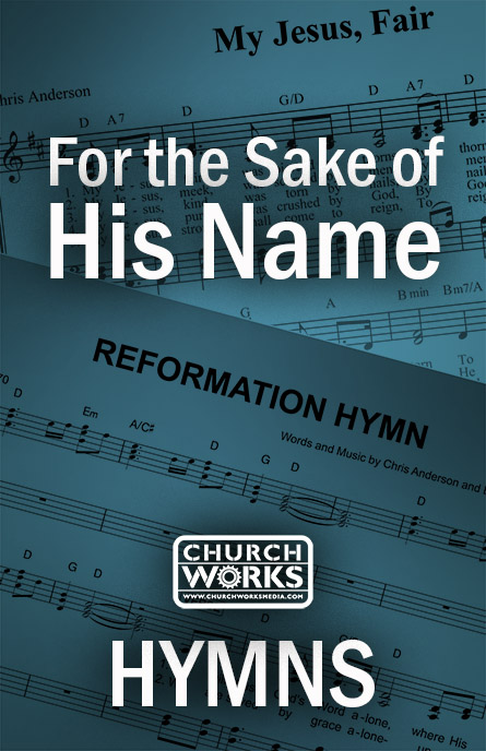For the Sake of His Name [free song] | Church Works Media