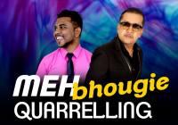 Meh Bhougie Quarrelling