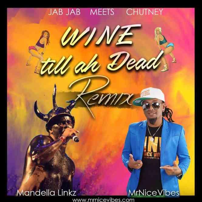 Wine Till Ah Dead Remix By Mr. Nice Vibes & Mandella Linkz (2019 Chutney Soca)