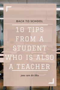 Back-to-School: 10 Tips from a Student Who Is Also a Teacher
