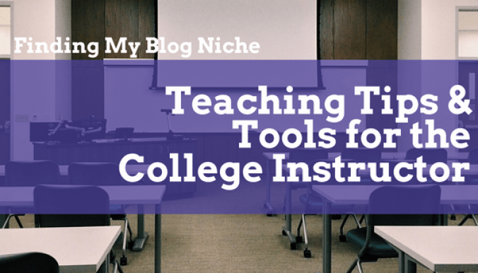 Finding My Blog Niche: Teaching Tips & Tools for the College Instructor
