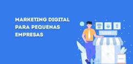 Como o Marketing Digital para Pequenas Empresas pode te ajudar