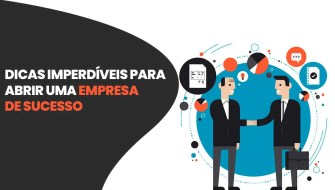6 Dicas imperdíveis para abrir uma empresa de sucesso