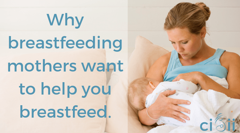 Why breastfeeding mother's want to help you breastfeed.
