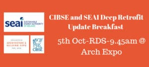 CIBSE Ireland Deep Retrofit Update Breakfast Briefing in association with SEAI @ Arch Expo | County Dublin | Ireland