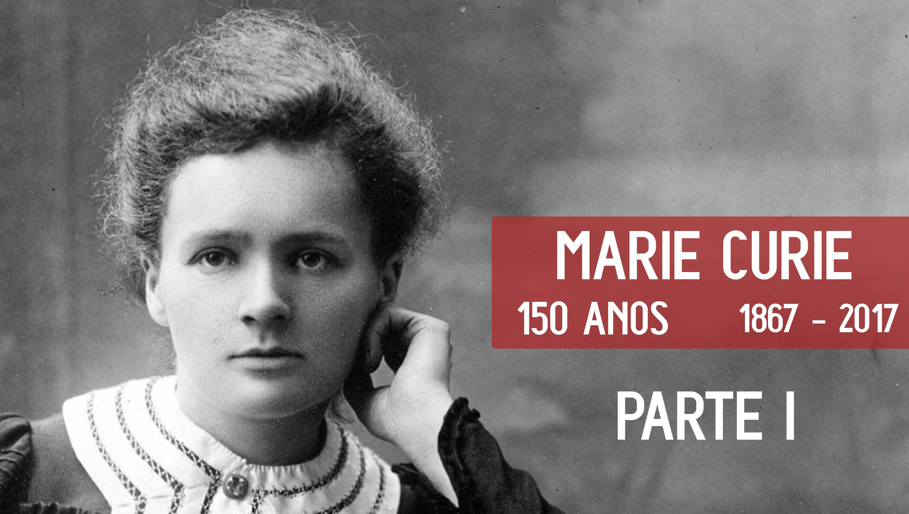 f2c95cb95 150 anos de Marie Curie - Parte I - A Ciência Explica