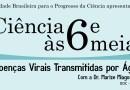[Ciência às Seis e Meia] Doenças Virais Transmitidas por Águas com a Dr. Marize Miagostovich