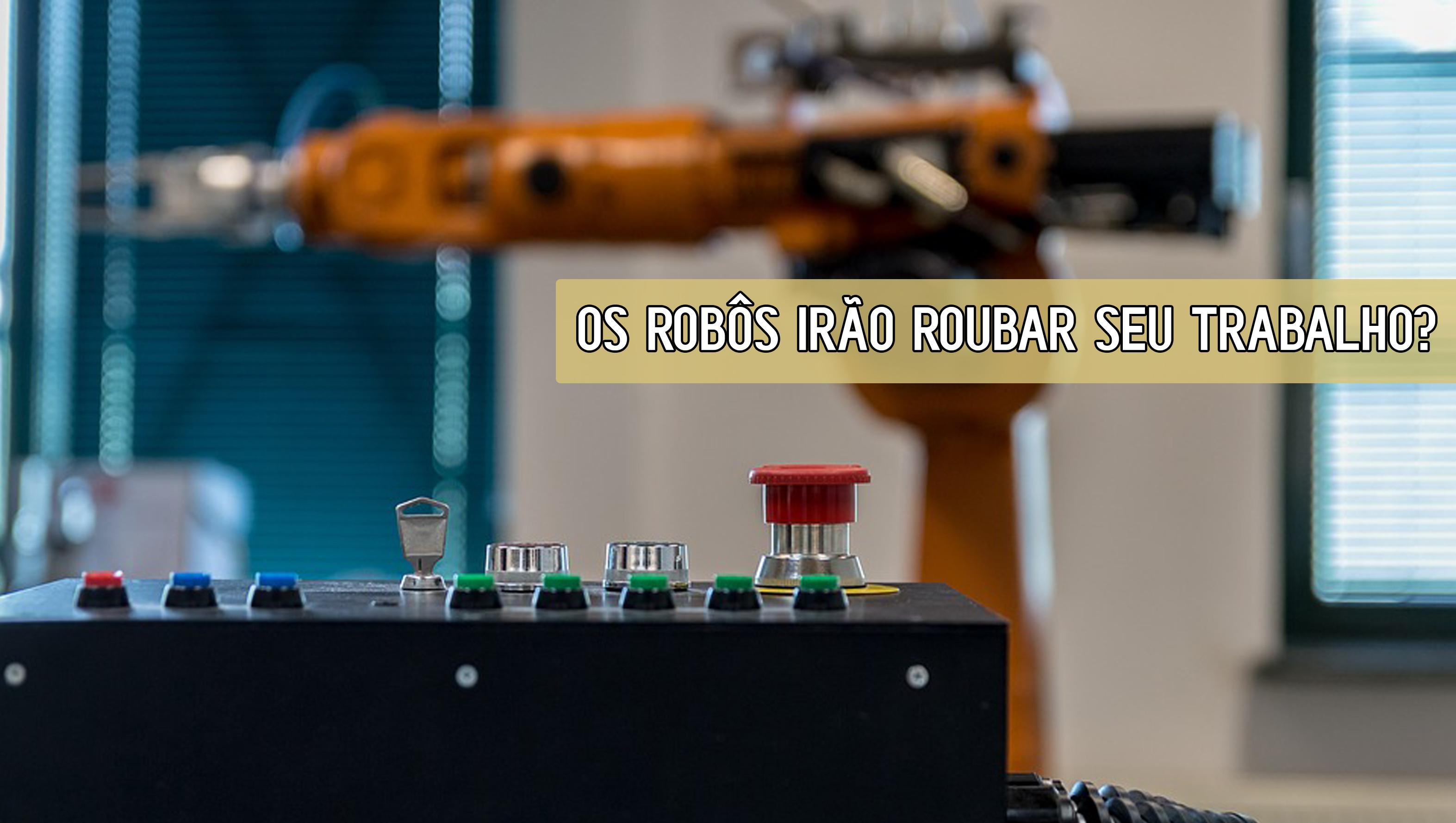 Os robôs irão roubar seu trabalho?