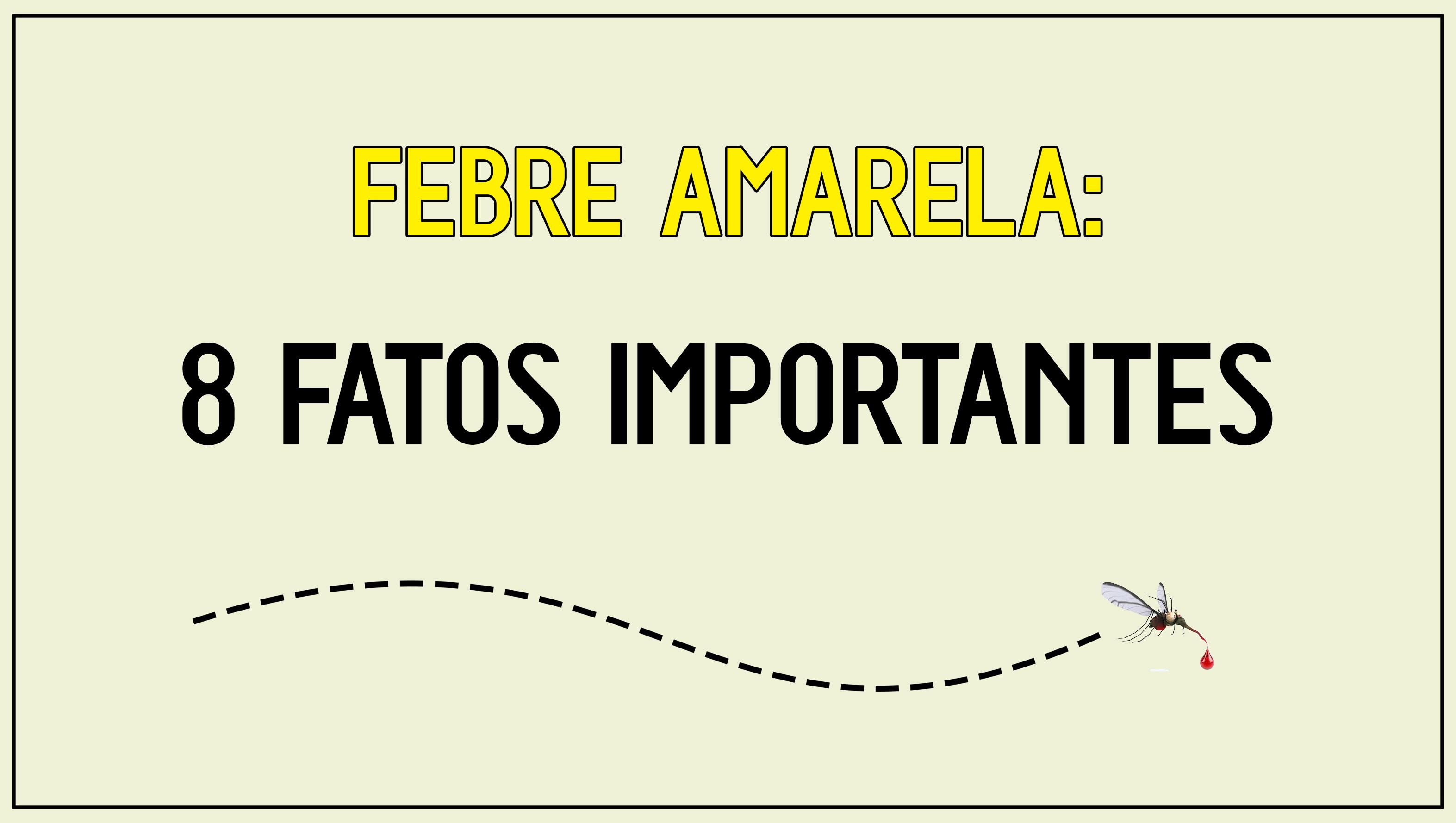 Febre Amarela: 8 fatos importantes