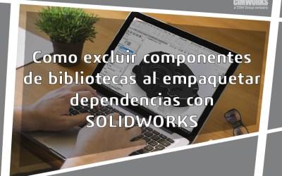 Cómo excluir componentes de biblioteca al empaquetar dependencias con SOLIDWORKS