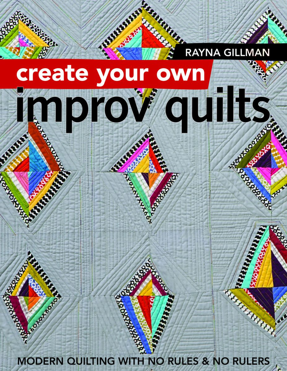 Create Your Own Improv Quilts by Rayna Gillman – Win Her Book!