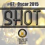 Shot #67 - Oscar 2015: cerimônia e vencedores