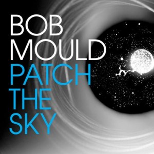 21 - Patch The Sky - Bob Mould