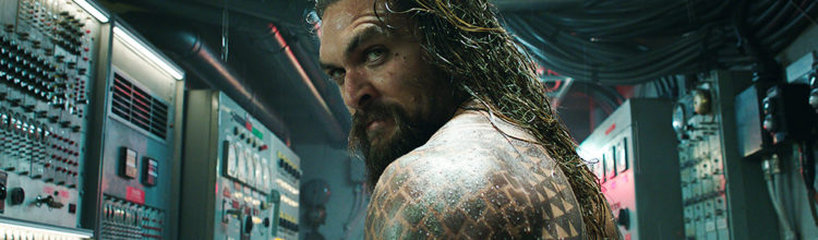 REVIEW: AQUAMAN Not Quite a Sea Change, But Definitely a Course Correction