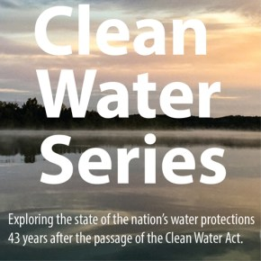 Clean Water Series Clean Water Act 43 years water protections United States Circle of Blue