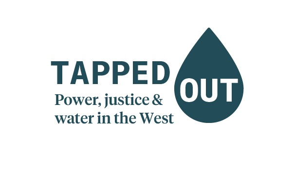 Tapped Out: Power, justice and water in the West