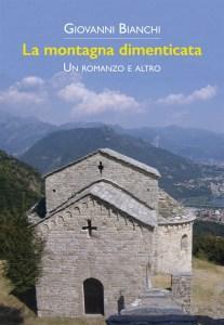 La montagna dimenticata. Un romanzo e altro. Di Giovanni Bianchi.